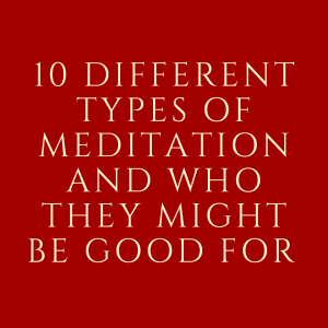 10 different types of meditation and who they might be good for